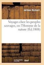Voyages Chez Les Peuples Sauvages, Ou L'Homme de La Nature. Edition 2, Tome 3, Volume 3 af Richard-J