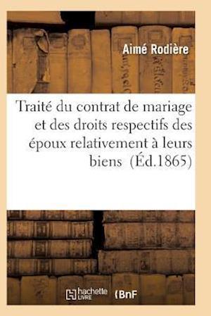 Trait� Du Contrat de Mariage Et Des Droits Respectifs Des �poux Relativement � Leurs Biens