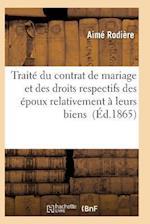 Traite Du Contrat de Mariage Et Des Droits Respectifs Des Epoux Relativement a Leurs Biens = Traita(c) Du Contrat de Mariage Et Des Droits Respectifs af Rodiere-A