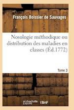Nosologie Methodique Ou Distribution Des Maladies En Classes Tome 3 af Boissier De Sauvages-F