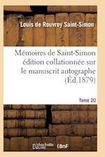 Mémoires de Saint-Simon Édition Collationnée Sur Le Manuscrit Autographe Tome 20