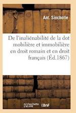 de L'Inalienabilite de La Dot Mobiliere Et Immobiliere En Droit Romain Et En Droit Francais af Sincholle-A