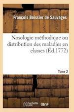 Nosologie Méthodique Ou Distribution Des Maladies En Classes Tome 2