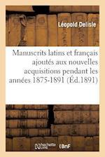 Manuscrits Latins Et Français Ajoutés Aux Nouvelles Acquisitions Pendant Les Années 1875-1891