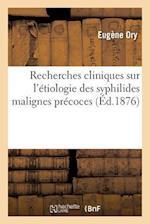 Recherches Cliniques Sur L'Etiologie Des Syphilides Malignes Precoces = Recherches Cliniques Sur L'A(c)Tiologie Des Syphilides Malignes Pra(c)Coces af Eugene Ory