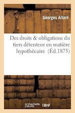 Des Droits & Obligations Du Tiers Detenteur En Matiere Hypothecaire af Allard-G