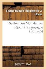 Sanfrein Ou Mon Dernier Sejour a la Campagne = Sanfrein Ou Mon Dernier Sa(c)Jour a la Campagne af Tiphaigne De La Roche-C-F