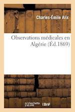 Observations Medicales En Algerie = Observations Ma(c)Dicales En Alga(c)Rie af Alix-C-E