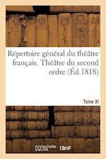 Repertoire General Du Theatre Francais T11 = Ra(c)Pertoire Ga(c)Na(c)Ral Du Tha(c)A[tre Franaais T11 (Litterature)