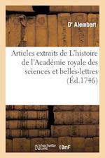 Articles Extraits de L'Histoire de L'Academie Royale Des Sciences Et Belles-Lettres af Alembert-D , D'alembert
