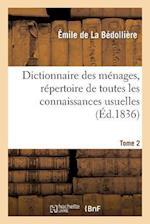 Dictionnaire Des Menages, Repertoire de Toutes Les Connaissances Usuelles.Tome 2 af De La Bedolliere-E, Emile De La Bedolliere
