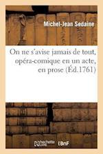 On Ne S'Avise Jamais de Tout, Opera-Comique En Un Acte, En Prose af Michel-Jean Sedaine