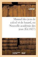 Manuel Des Jeux de Calcul Et de Hasard, Ou Nouvelle Academie Des Jeux