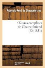 Oeuvres Complètes de Chateaubriand. Augmentées d'Un Essai Sur La Vie Et Les Ouvrages de l'Auteur.