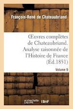 Oeuvres Complètes de Chateaubriand.Volume 9. Analyse Raisonnée de l'Histoire de France