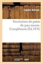 Vocabulaire Du Patois Du Pays Messin. Complément