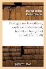 Dialogue Sur La Vieillesse, Explique Litteralement, Traduit En Francais Et Annote af Ciceron
