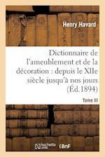 Dictionnaire de l'Ameublement Et de la D�coration.Tome III, I-O