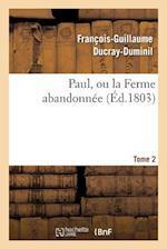 Paul, Ou La Ferme Abandonnee. 2e Edition.Tome 2 af Francois-Guillaume Ducray-Duminil