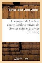 Harangues de Ciceron Contre Catilina, Suivies de Diverses Notes Et Analyses af Ciceron