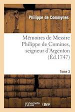 Memoires de Messire Philippe de Comines, Seigneur D'Argenton.Tome 3 af De Commynes-P, Philippe De Commynes, Philippe Commynes (De)