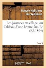 Les Journees Au Village, Ou Tableau D'Une Bonne Famille.Tome 3 af Francois-Guillaume Ducray-Duminil