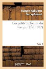 Les Petits Orphelins Du Hameau.Tome 3, Edition 2 af Francois-Guillaume Ducray-Duminil