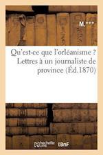 Qu'est-Ce Que L'Orleanisme ? Lettres a Un Journaliste de Province af Dentu