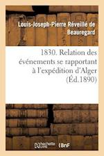 1830. Relation Des Evenements Se Rapportant A L'Expedition D'Alger, Observes Et Decrits af Louis-Joseph-Pie Reveille De Beauregard, Reveille De Beauregard-L