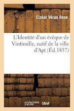 L'Identite D'Un Eveque de Vintimille, Natif de La Ville D'Apt, Reconnue Et Demontree af Elzear Veran Rose