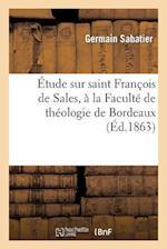 Etude Sur Saint Francois de Sales, a la Faculte de Theologie de Bordeaux. Lu a la Seance de af Germain Sabatier