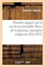 Premier Rapport Sur La Vie de La Venerable Mme de Lestonnac, Premiere Religieuse Et Fondatrice af Germain Sabatier
