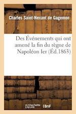Des Evenements Qui Ont Amene La Fin Du Regne de Napoleon Ier af Saint-Nexant De Gagemon-C, Charles Saint-Nexant De Gagemon