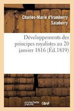 Developpemens Des Principes Royalistes Au 20 Janvier 1816 af Salaberry-C-M