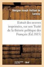 Extrait Des Oeuvres Imprimees de M. de Savoisy, Sur Son Traite de La Theorie Politique Des Francais af Benigne-Joseph Savoisy, De Savoisy-B-J