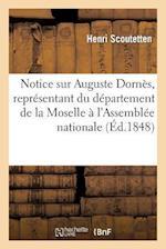 Notice Sur Auguste Dornes, Representant Du Departement de La Moselle A L'Assemblee Nationale af Henri Scoutetten