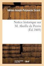 Notice Historique Sur M. Abeille de Perrin, L'Un Des Membres Fondateurs de La Societe D'Horticulture af Adrien-Joseph-Polyeucte Sicard