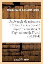 Un Aveugle de Naissance (Notice Lue a la Societe Royale D'Emulation Et D'Agriculture de L'Ain.) (Histoire)