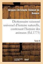 Dictionnaire Raisonné Universel d'Histoire Naturelle, Contenant l'Histoire Des Animaux. Tome 8