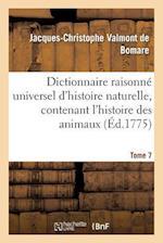 Dictionnaire Raisonne Universel D'Histoire Naturelle, Contenant L'Histoire Des Animaux. Tome 7 af Valmont De Bomare-J-C, Jacques-Christophe Valmont De Bomare