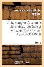 Traite Complet D'Anatomie Chirurgicale, Generale Et Topographique Du Corps Humain. Tome 2 af Alfred-Armand-Louis-Marie Velpeau