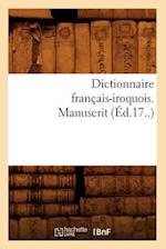 Dictionnaire Francais-Iroquois. Manuscrit (Ed.17..) (Langues)