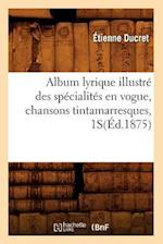 Album Lyrique Illustre Des Specialites En Vogue, Chansons Tintamarresques, 1s(ed.1875) (Art S)