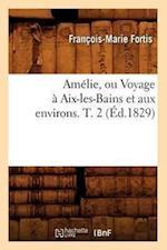 Amelie, Ou Voyage a AIX-Les-Bains Et Aux Environs. T. 2 (Ed.1829) af Francois-Marie Fortis