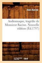 Andromaque, Tragedie de Monsieur Racine. Nouvelle Edition (Ed.1757) (Litterature)