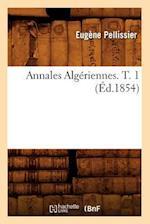 Annales Algeriennes. T. 1 (Ed.1854) af Eugene Pellissier