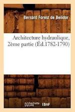 Architecture Hydraulique, 2eme Partie (Ed.1782-1790) af Bernard Forest De Belidor, Bernard Forest De Belidor