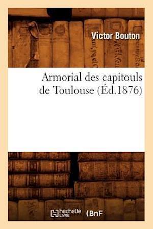 Bog, paperback Armorial Des Capitouls de Toulouse (Ed.1876) af Sans Auteur