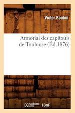 Armorial Des Capitouls de Toulouse (Ed.1876) af Sans Auteur