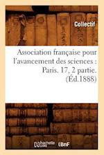 Association Francaise Pour L'Avancement Des Sciences: Paris. 17, 2 Partie. (Ed.1888) (Science S)